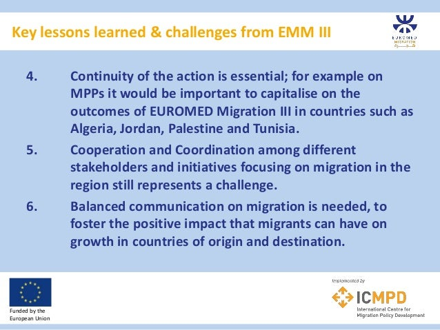 Key lessons learned & challenges from EMM III Funded by the European Union 4. Continuity of the action is essential; for e...