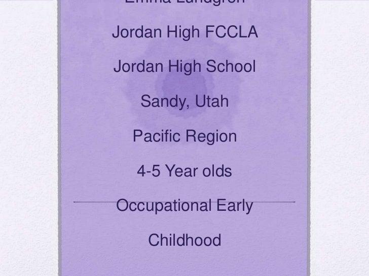 Emma Lundgren Jordan High FCCLA Jordan High School Sandy, UtahPacific Region 4-5 Year oldsOccupational Early Childhood<br />