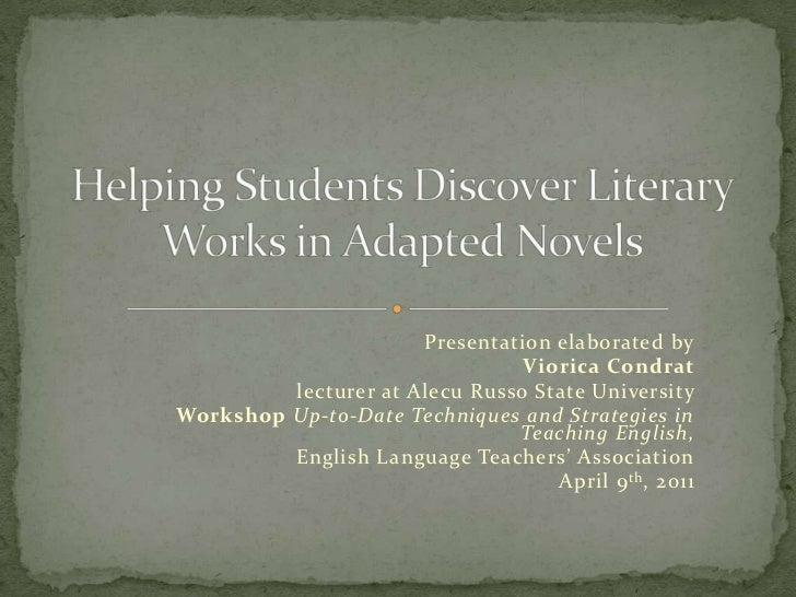 Helping Students Discover Literary Works in Adapted Novels<br />Presentation elaborated by<br />VioricaCondrat<br />lectur...