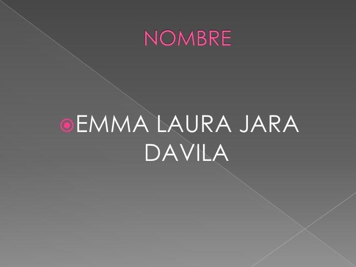 NOMBRE<br />EMMA LAURA JARA DAVILA<br />
