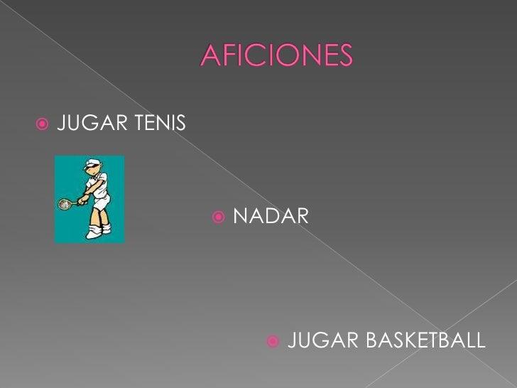 AFICIONES<br />JUGAR TENIS<br />NADAR<br />JUGAR BASKETBALL<br />