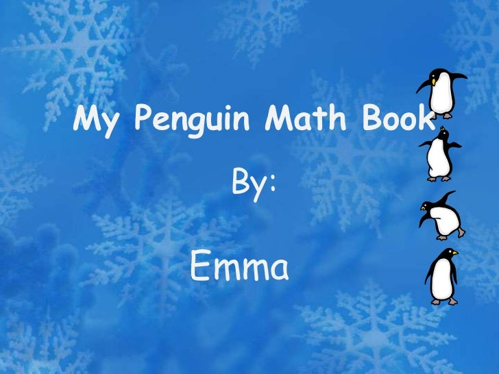 My Penguin Math Book        By:      Emma