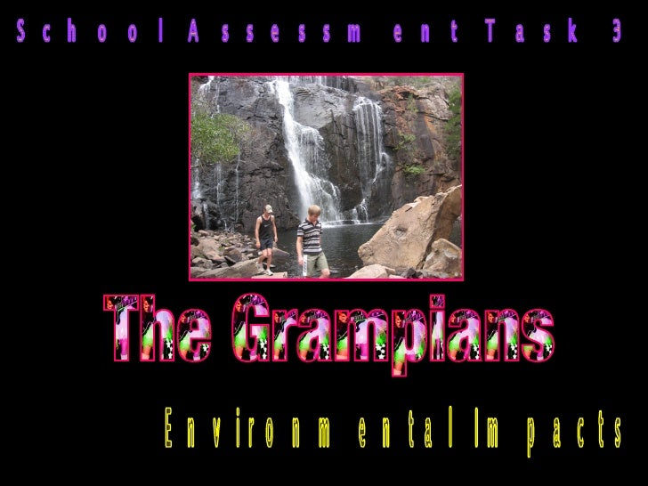 School Assessment Task 3 Environmental Impacts The Grampians