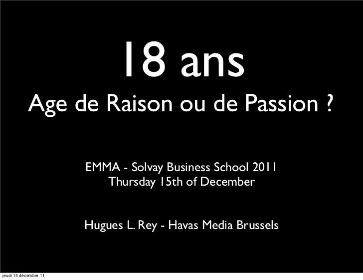 18 ans            Age de Raison ou de Passion ?                       EMMA - Solvay Business School 2011                  ...