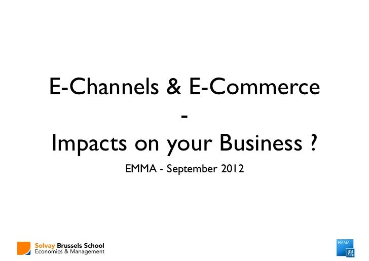 E-Channels & E-Commerce            -Impacts on your Business ?       EMMA - September 2012