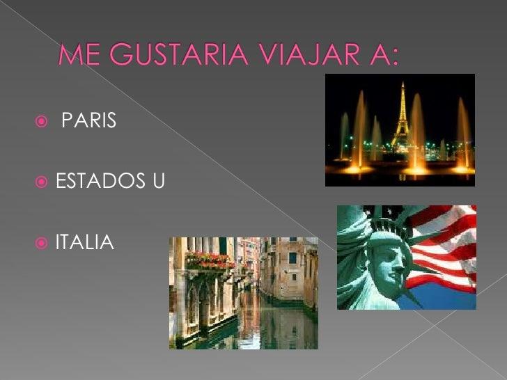 ME GUSTARIA VIAJAR A:<br /> PARIS<br />ESTADOS U <br />ITALIA<br />