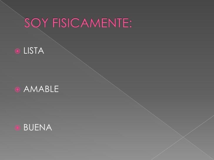 SOY FISICAMENTE:<br />LISTA<br />AMABLE<br />BUENA<br />