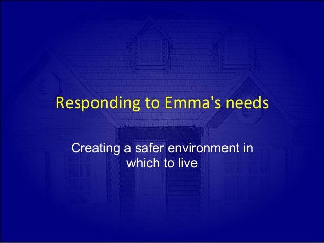 Responding  to  Emma's  needs   Creating a safer environment in which to live
