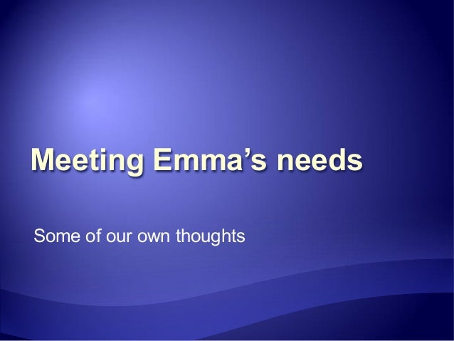 Meeting Emma's needs Some of our own thoughts