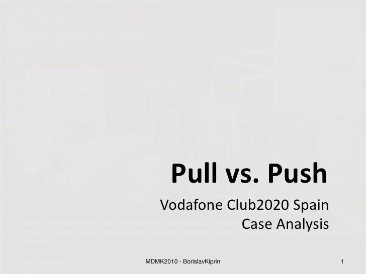 Pull vs. Push<br />Vodafone Club2020 Spain Case Analysis<br />1<br />MDMK2010 - BorislavKiprin<br />