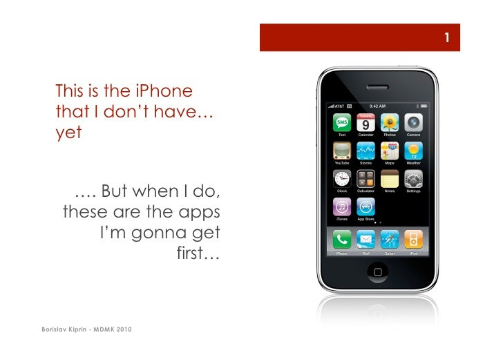1       This is the iPhone     that I don't have…     yet           …. But when I do,       these are the apps            ...