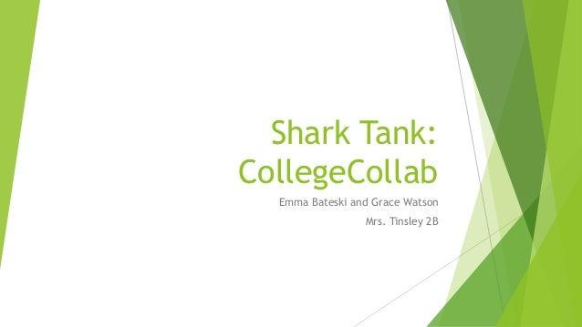 Shark Tank: CollegeCollab Emma Bateski and Grace Watson Mrs. Tinsley 2B