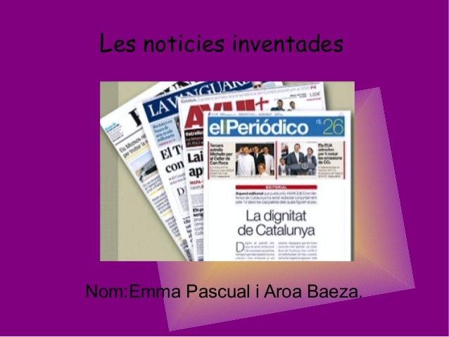 Les noticies inventadesNom:Emma Pascual i Aroa Baeza.