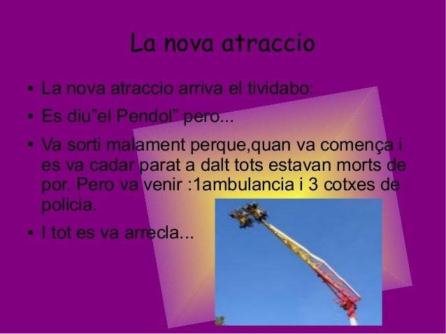 """La nova atraccio● La nova atraccio arriva el tividabo:● Es diu""""el Pendol"""" pero...● Va sorti malament perque,quan va començ..."""