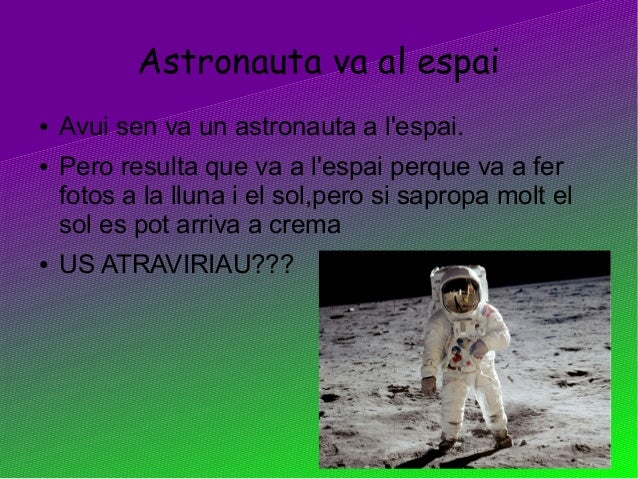 Astronauta va al espai● Avui sen va un astronauta a lespai.● Pero resulta que va a lespai perque va a ferfotos a la lluna ...