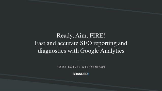 @ejbarnes89#CardiffSEO Ready, Aim, FIRE! Fast and accurate SEO reporting and diagnostics with Google Analytics E M M A B A...