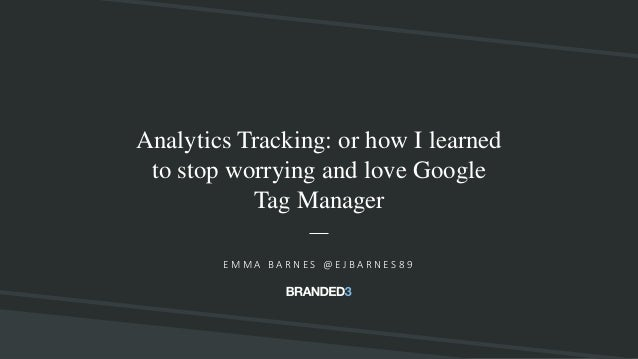 @ejbarnes89#SearchLeeds Analytics Tracking: or how I learned to stop worrying and love Google Tag Manager E M M A B A R N ...