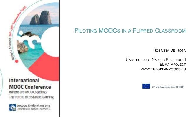 4-11 July @ Ischia (Italy) PILOTING MOOCS IN A FLIPPED CLASSROOM ROSANNA DE ROSA UNIVERSITY OF NAPLES FEDERICO II EMMA PRO...