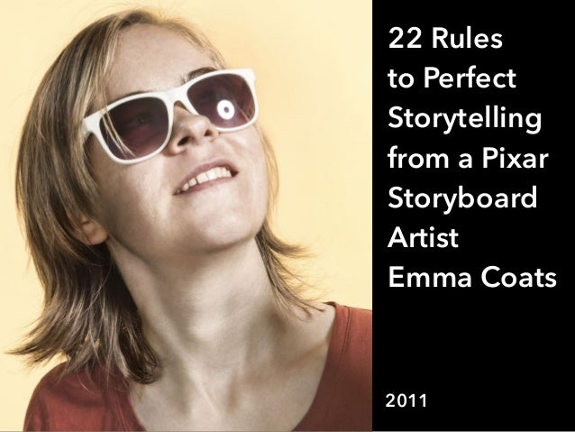 22 Rules to Perfect Storytelling from a Pixar Storyboard Artist Emma Coats 2011