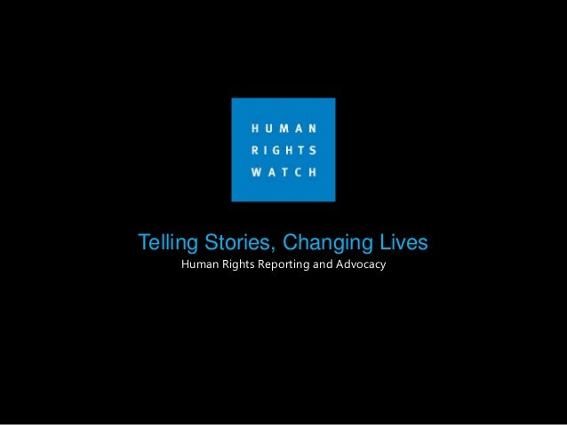 Telling Stories, Changing Lives Human Rights Reporting and Advocacy