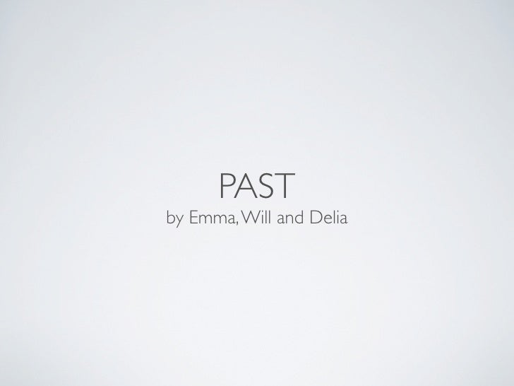 PAST by Emma, Will and Delia