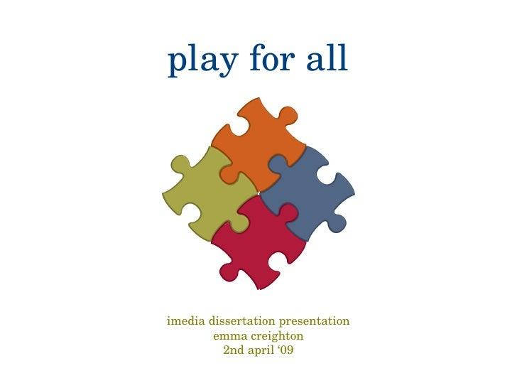 play for all <ul><li>imedia dissertation presentation </li></ul><ul><li>emma creighton </li></ul><ul><li>2nd april '09 </l...