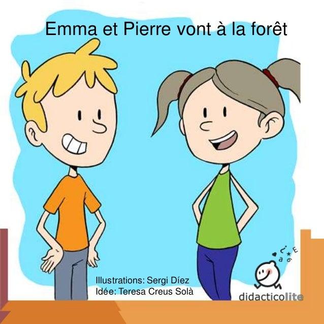 Emma et Pierre vont à la forêt Illustrations: Sergi Díez Idée: Teresa Creus Solà