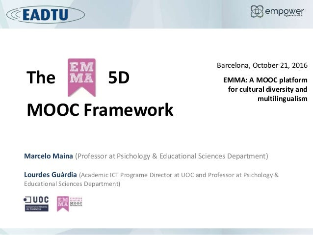 The 5D MOOC Framework Barcelona, October 21, 2016 EMMA: A MOOC platform for cultural diversity and multilingualism Marcelo...