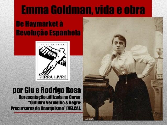 """Emma Goldman, vida e obra por Giu e Rodrigo Rosa Apresentação utilizada no Curso """"Outubro Vermelho & Negro: Precursores do..."""
