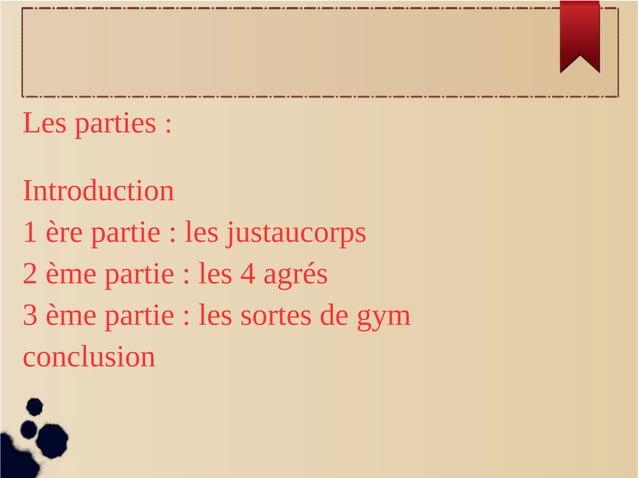 Les parties : Introduction 1 ère partie : les justaucorps 2 ème partie : les 4 agrés 3 ème partie : les sortes de gym conc...