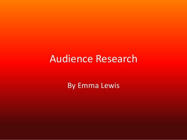 Audience Research By Emma Lewis