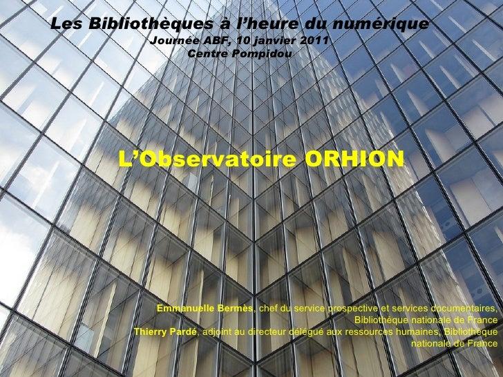 L'Observatoire ORHION Emmanuelle Bermès , chef du service prospective et services documentaires, Bibliothèque nationale de...