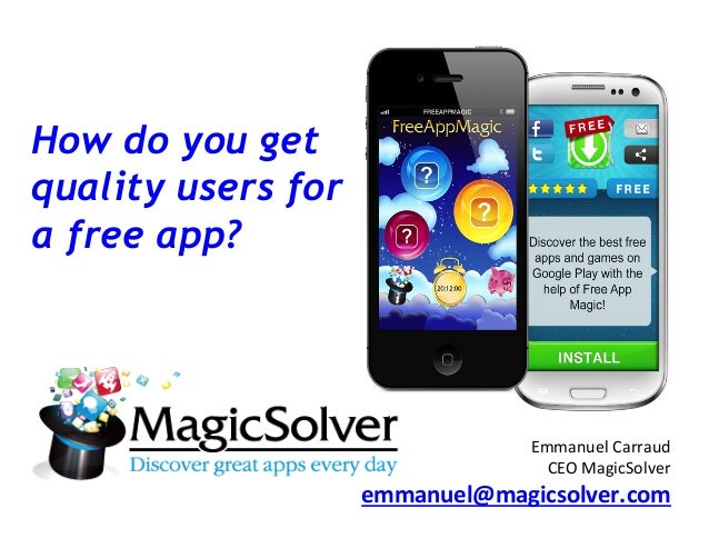 How do you get quality users for a free app?    Emmanuel  Carraud   CEO  MagicSolver   emmanuel@magicsolver.com...