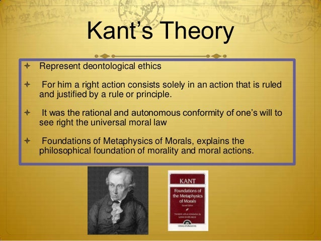 explain kants ethical theories essay Those who study ethics believe that ethical decision making is based upon theory  ethical theories that fall under the classification of consequentialism.