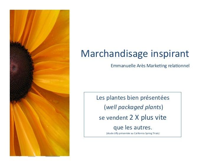 Marchandisage inspirant                Emmanuelle Arès Marke6ng rela6onnel     Les plantes bien présenté...