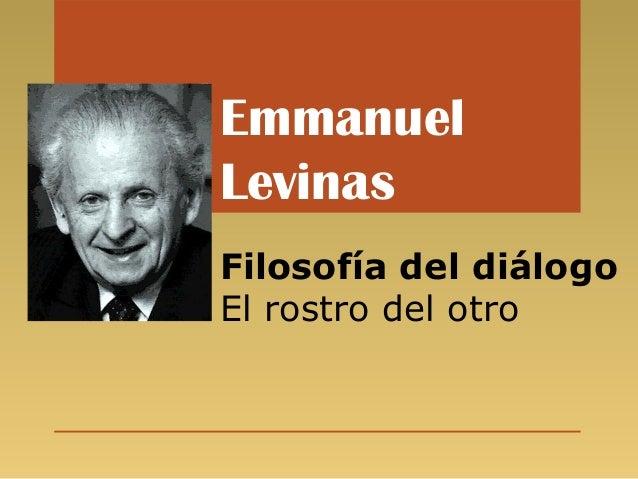 EmmanuelLevinasFilosofía del diálogoEl rostro del otro