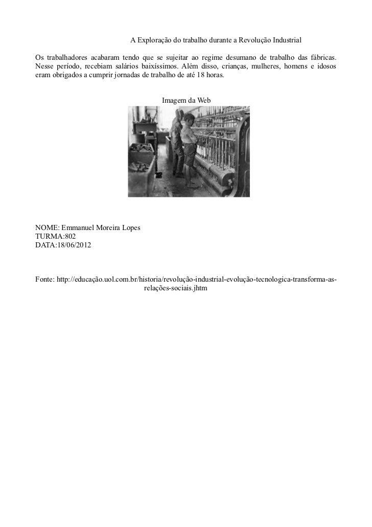 A Exploração do trabalho durante a Revolução IndustrialOs trabalhadores acabaram tendo que se sujeitar ao regime desumano ...