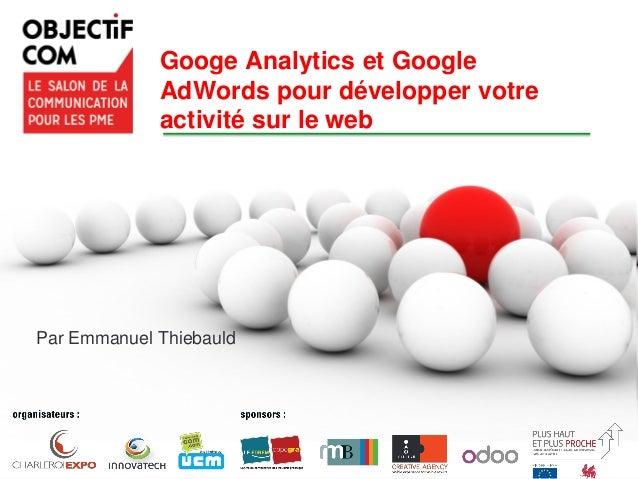 Google – Confidentiel et exclusif Googe Analytics et Google AdWords pour développer votre activité sur le web Par Emmanuel...
