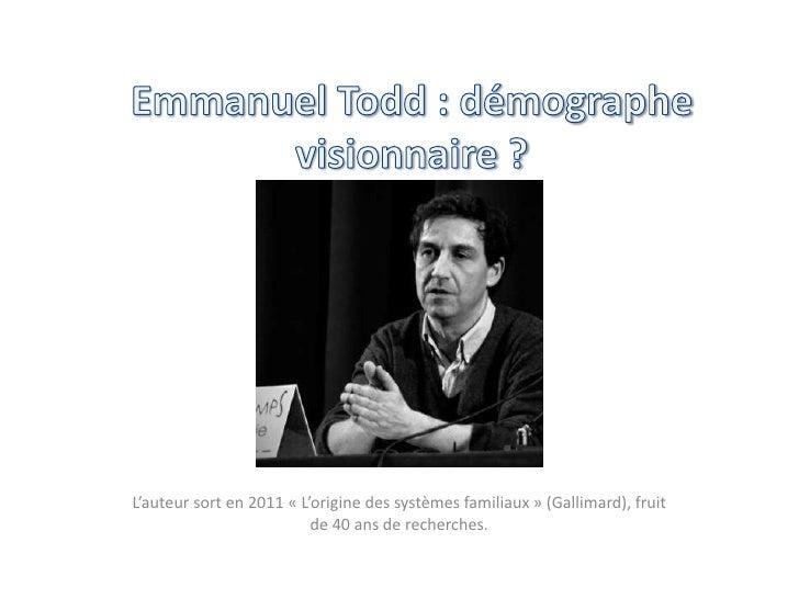 Emmanuel Todd : démographe visionnaire ?<br />L'auteur sort en 2011 «L'origine des systèmes familiaux» (Gallimard), frui...