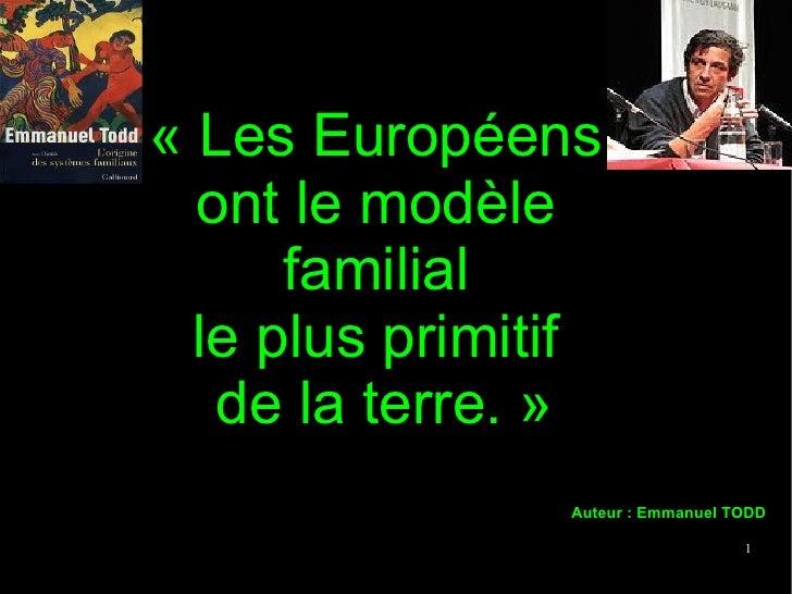 «Les Européens  ont le modèle  familial  le plus primitif  de la terre.» Auteur: Emmanuel TODD