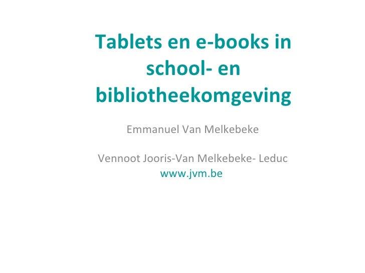 Tablets en e-books in      school- enbibliotheekomgeving     Emmanuel Van MelkebekeVennoot Jooris-Van Melkebeke- Leduc    ...