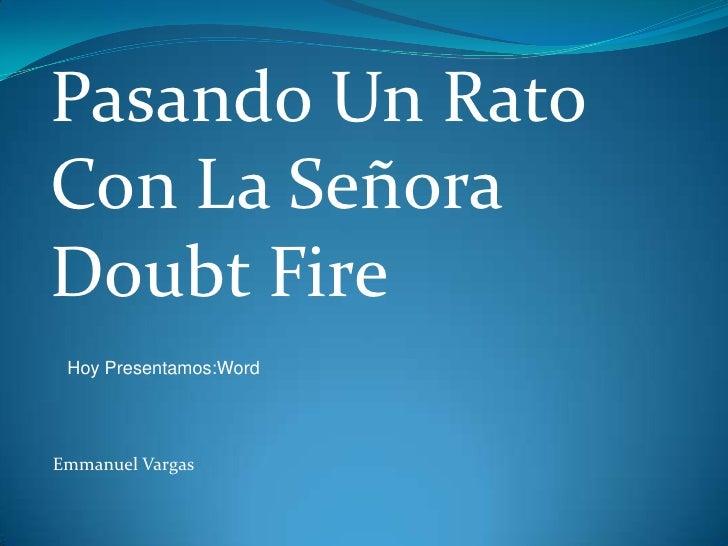 Pasando Un Rato   Con La Señora  Doubt Fire Hoy Presentamos:Word Emmanuel Vargas