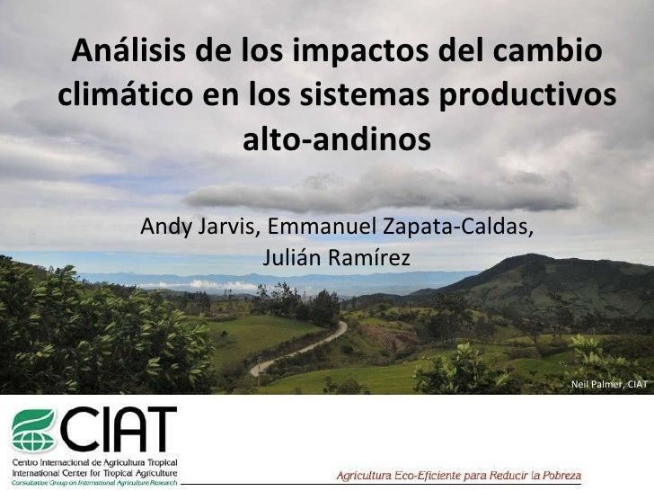 Análisis de los impactos del cambio climático en los sistemas productivos alto-andinos Andy Jarvis, Emmanuel Zapata-Caldas...
