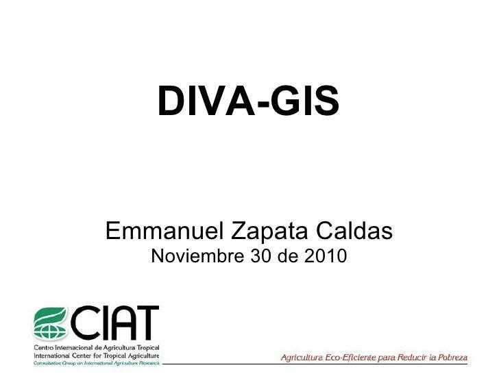 DIVA-GIS Emmanuel Zapata Caldas Noviembre 30 de 2010
