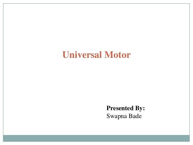 Universal Motor Presented By: Swapna Bade