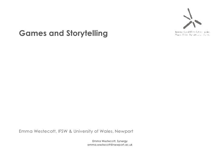 Games and Storytelling Emma Westecott, IFSW & University of Wales, Newport