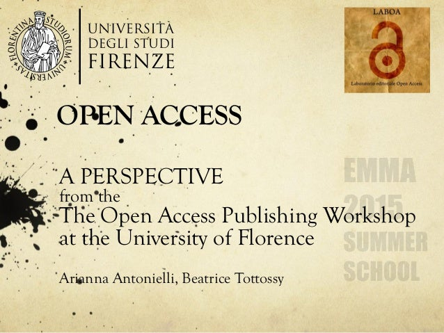 OPEN ACCESS A PERSPECTIVE from the The Open Access Publishing Workshop at the University of Florence Arianna Antonielli, B...
