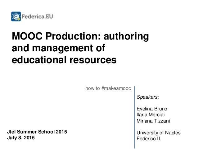 MOOC Production: authoring and management of educational resources how to #makeamooc Speakers: Evelina Bruno Ilaria Mercia...