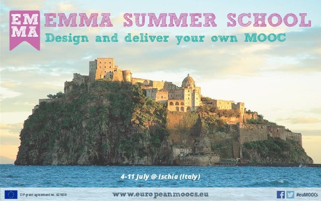 EMMA SUMMER SCHOOL 4-11 July @ Ischia (Italy) Design and deliver your own MOOC www.europeanmoocs.euCIP grant agreement no....