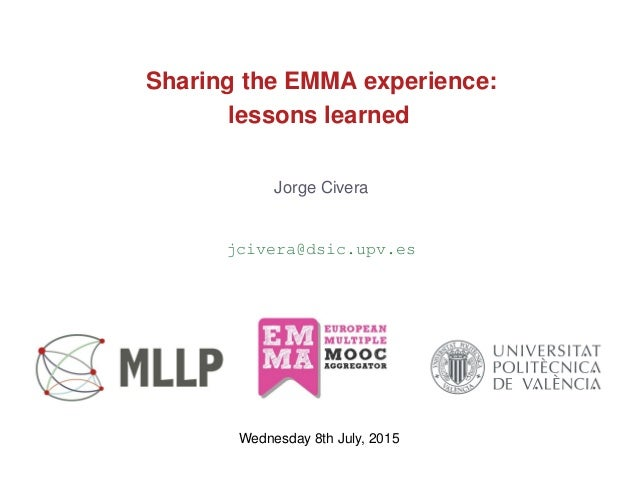 Sharing the EMMA experience: lessons learned Jorge Civera jcivera@dsic.upv.es Wednesday 8th July, 2015